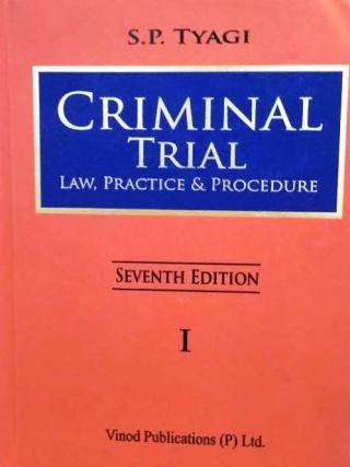 Criminal Trial (Law, Practice & Procedure) Seventh Edition I,II By S.P. Tyagi Vinod Publications