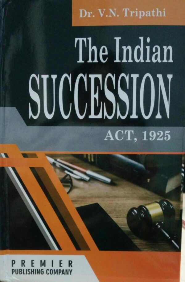 Premier Publishing Company's The Indian Succession Act, 1925 [HB] by Dr. V. N. Tripathi