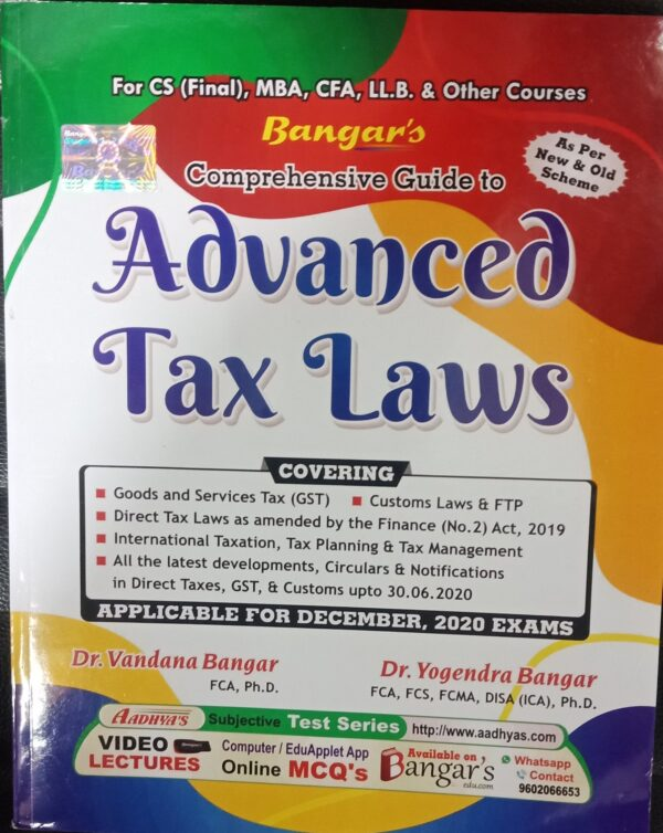 BANGAR,S COMPREHENSIVE GUIDE TO ADVANCED TAX LAWS( As Per New And Old Scheme)FOR CS (FINAL), MBA,CFA,LL.B. & OTHER COURSES