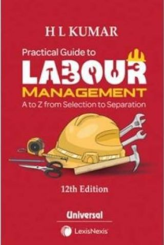 Practical Guide to Labour Management (A to Z from Selection to Separation)  (Paperback, H L Kumar, Gaurav Kumar)