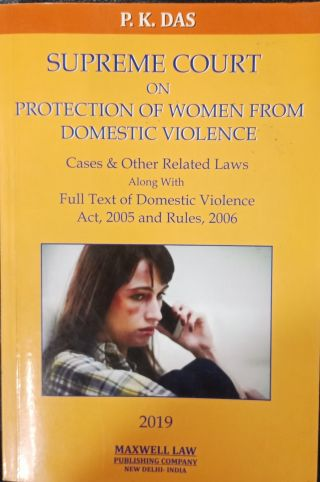 Supreme Court  On Protection of  Women  From Domestic Violence P.K. Das(Cases & Other  Related Laws Along With Full Text Of   Domestic Violence Act 2005 and  Rules  2006(2019) Maxwell Law  Publishing Company new delhi  india