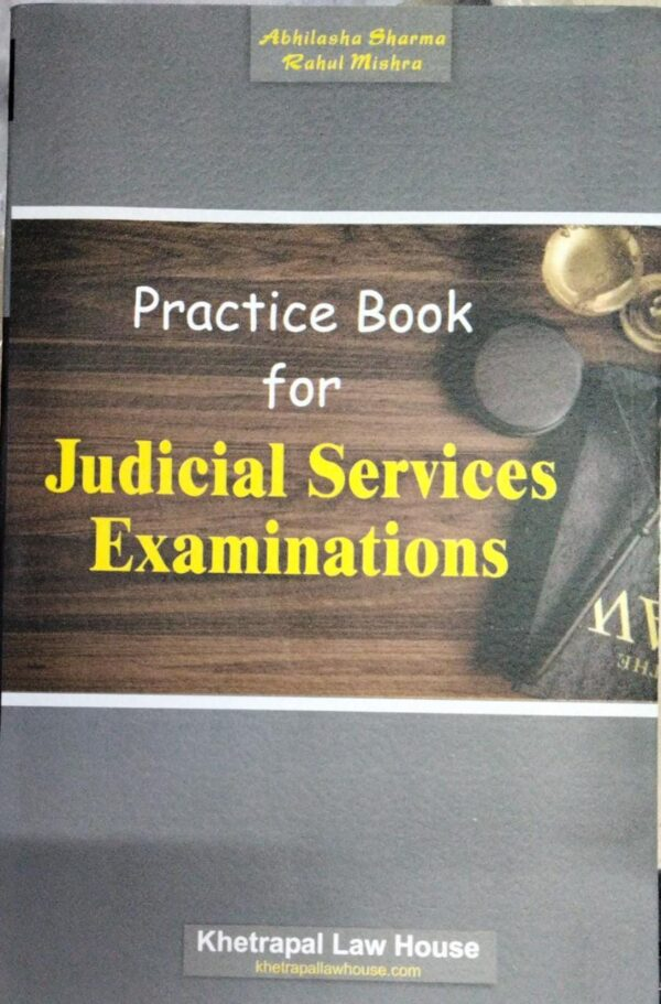 Practice Book For Judicial Services Examinations By Abhilasha Sharma & Rahul mishra ( Pub. By. Khetrapal Law House Indore)