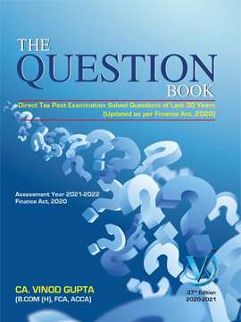 Direct Tax - Question Book 37th Edition A.Y. 2021-2022 F.Y. Act 2020 Author Ca Vinod Gupta By VG Learning Destination Applicable for may 2021