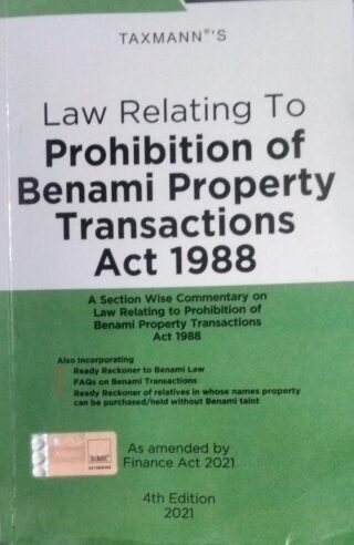 Taxmann's Law Relating to Prohibition of Benami Property Transactions Act 1988  As amended by Finance Act 2021 4th Edition 2021