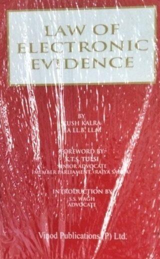 LAW OF ELECRTONIC EVIDENCE BY KUSH KALRA B.A. LL.B , LL.M Vinod Publications (P) Ltd.